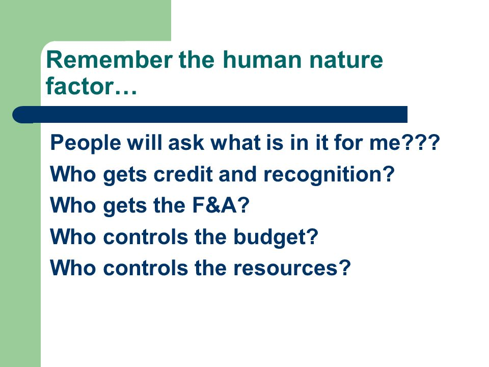 Remember the human nature factor… People will ask what is in it for me .
