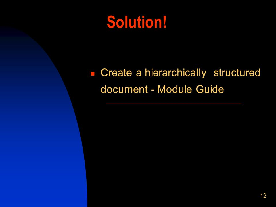 12 Solution! Create a hierarchically structured document - Module Guide