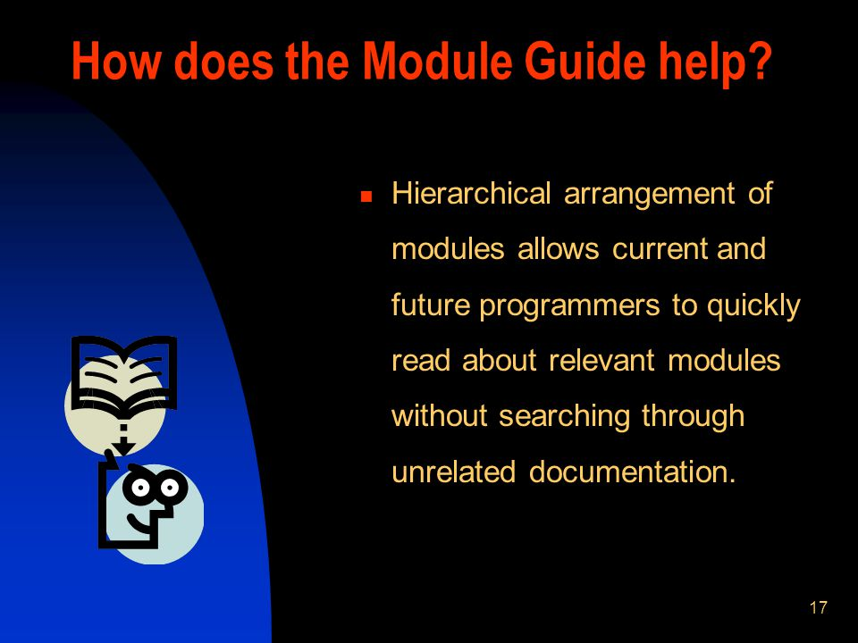 17 How does the Module Guide help.