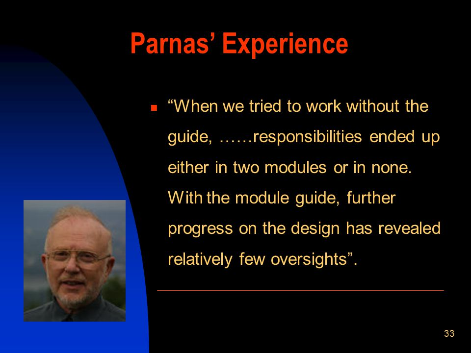 33 Parnas Experience When we tried to work without the guide, ……responsibilities ended up either in two modules or in none.