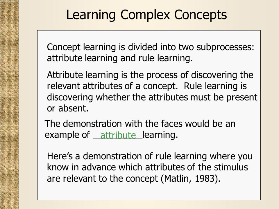 Learning Complex Concepts Attribute learning is the process of discovering the relevant attributes of a concept.