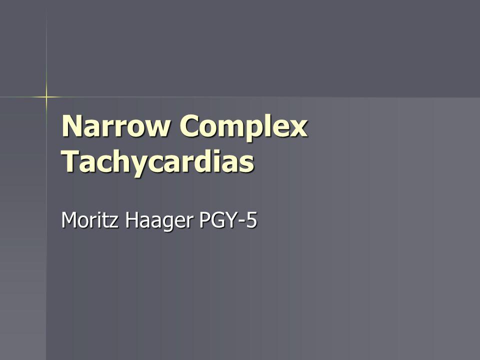 Narrow Complex Tachycardias Moritz Haager PGY-5