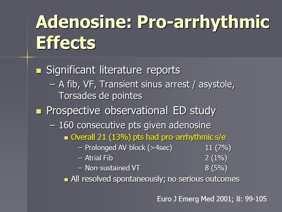 Adenosine: Pro-arrhythmic Effects Significant literature reports Significant literature reports –A fib, VF, Transient sinus arrest / asystole, Torsade