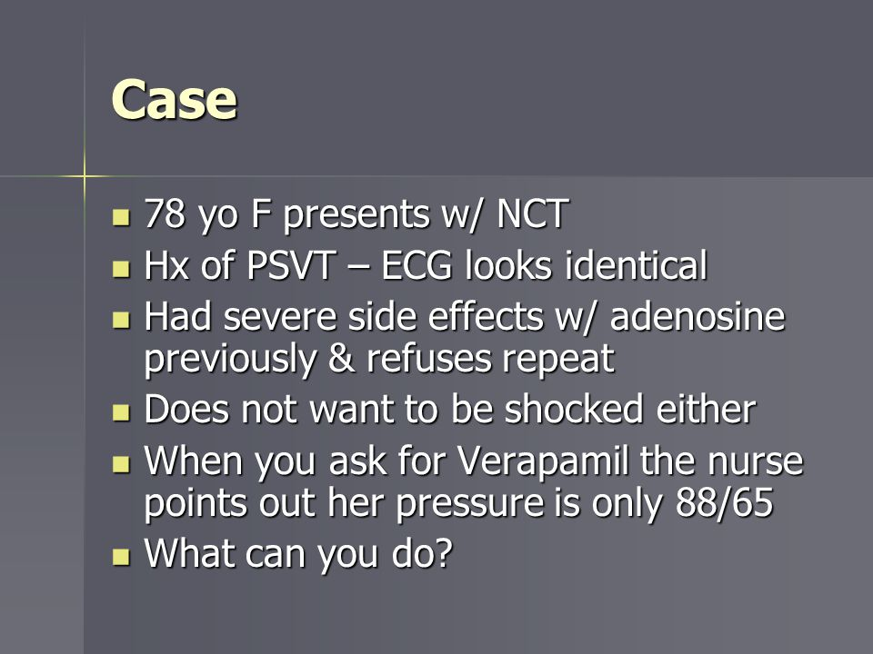 Case 78 yo F presents w/ NCT 78 yo F presents w/ NCT Hx of PSVT – ECG looks identical Hx of PSVT – ECG looks identical Had severe side effects w/ aden