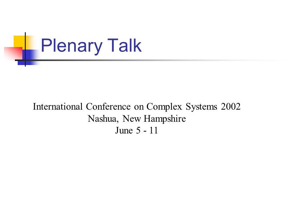 Plenary Talk International Conference on Complex Systems 2002 Nashua, New Hampshire June 5 - 11