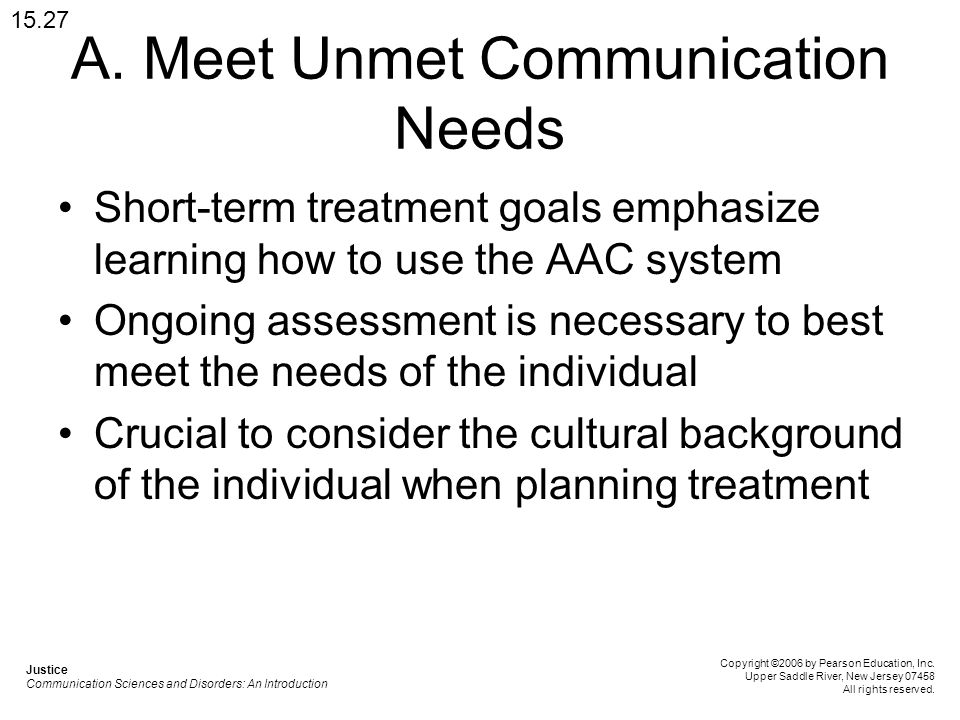 A. Meet Unmet Communication Needs Short-term treatment goals emphasize learning how to use the AAC system Ongoing assessment is necessary to best meet
