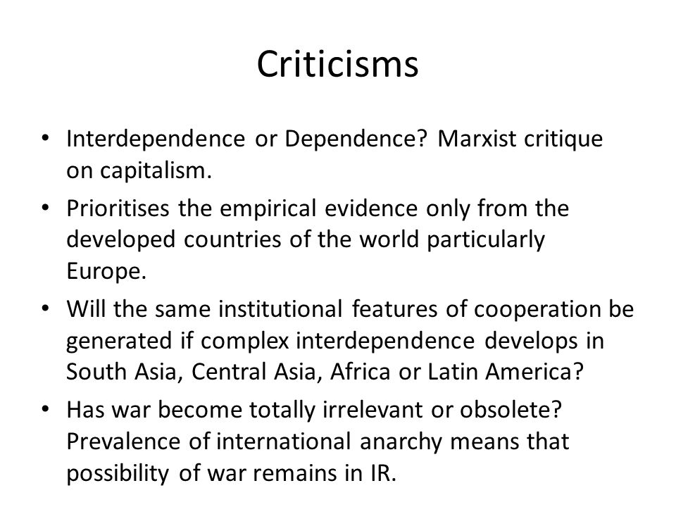 Criticisms Interdependence or Dependence? Marxist critique on capitalism. Prioritises the empirical evidence only from the developed countries of the