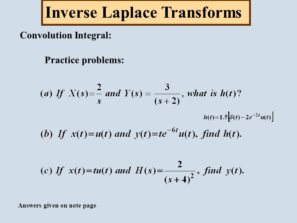 Inverse Laplace Transforms Convolution Integral: Practice problems: Answers given on note page
