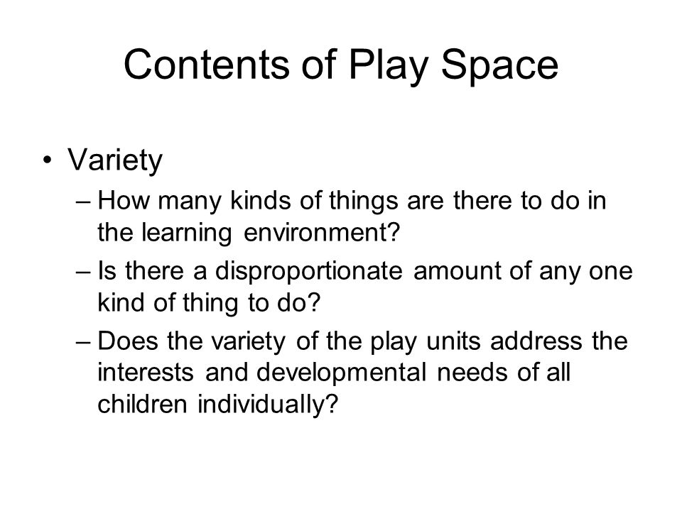 Complexity of a play environment Calculation of Complexity identify the number of –Simple units (x1)= –Complex units (x4)= –Super units (x8)= calculate the total number of play spaces (added totals above) identify the number of children usually playing in the learning environment calculate the complexity of the play and learning environment (i.e.