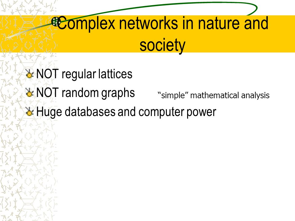 Complex networks in nature and society NOT regular lattices NOT random graphs Huge databases and computer power simple mathematical analysis