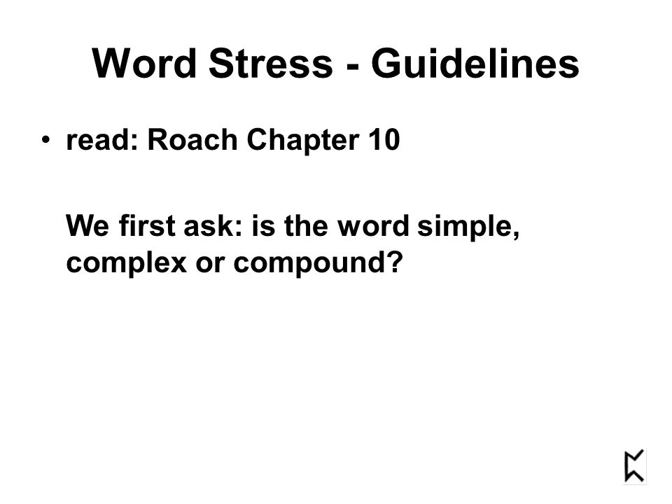 Word Stress - Guidelines read: Roach Chapter 10 We first ask: is the word simple, complex or compound?