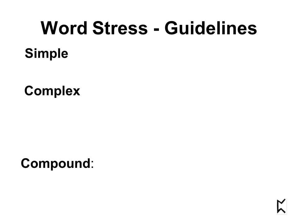 Word Stress - Guidelines Simple Complex Compound: