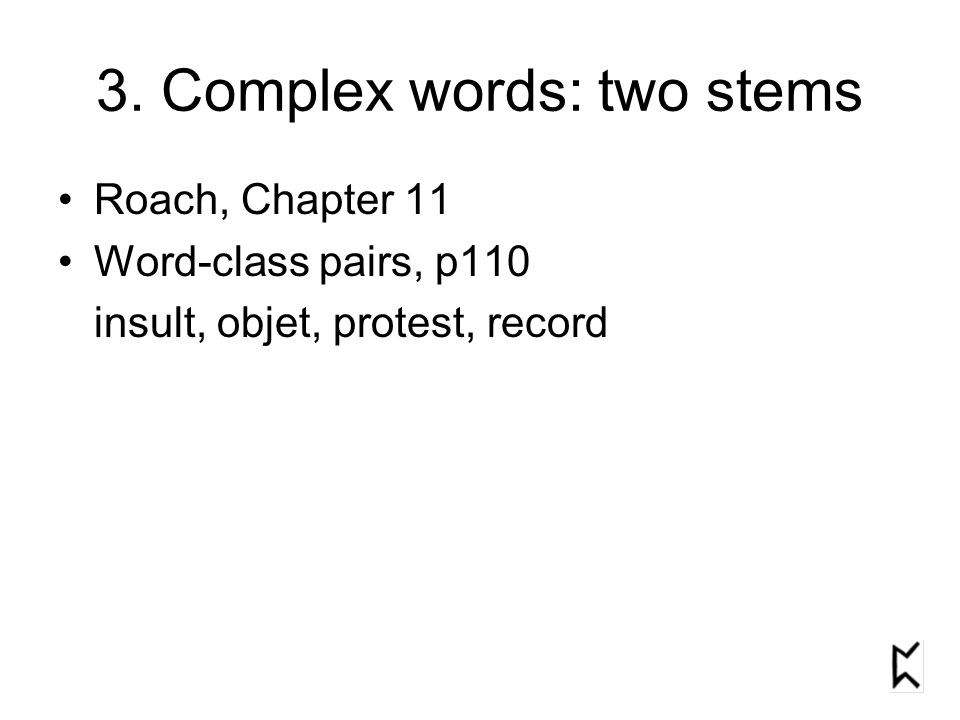 3. Complex words: two stems Roach, Chapter 11 Word-class pairs, p110 insult, objet, protest, record
