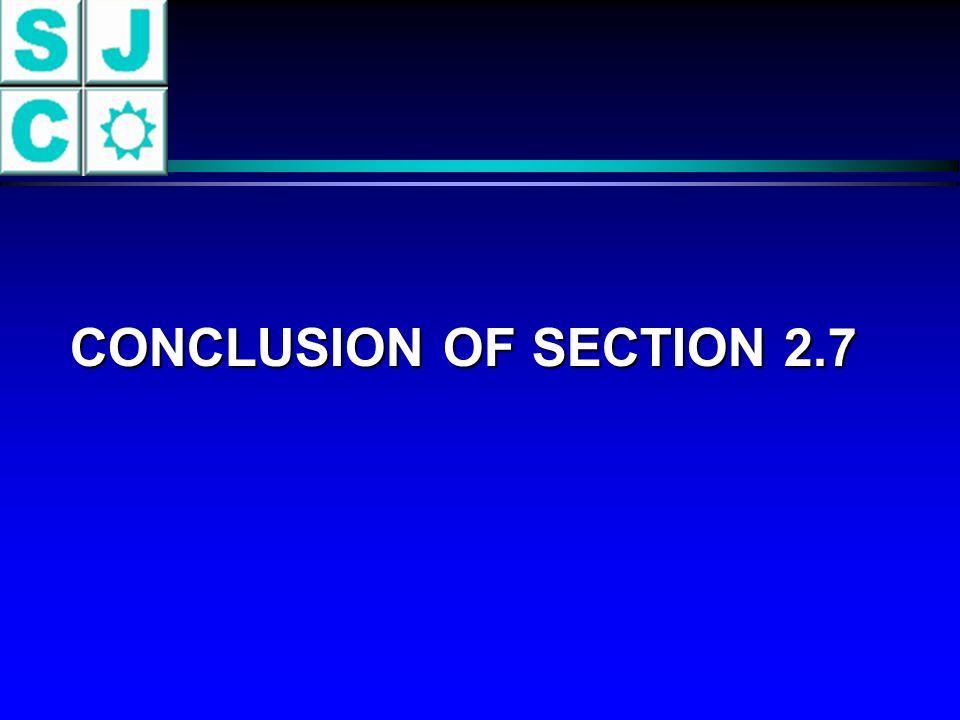 CONCLUSION OF SECTION 2.7 CONCLUSION OF SECTION 2.7