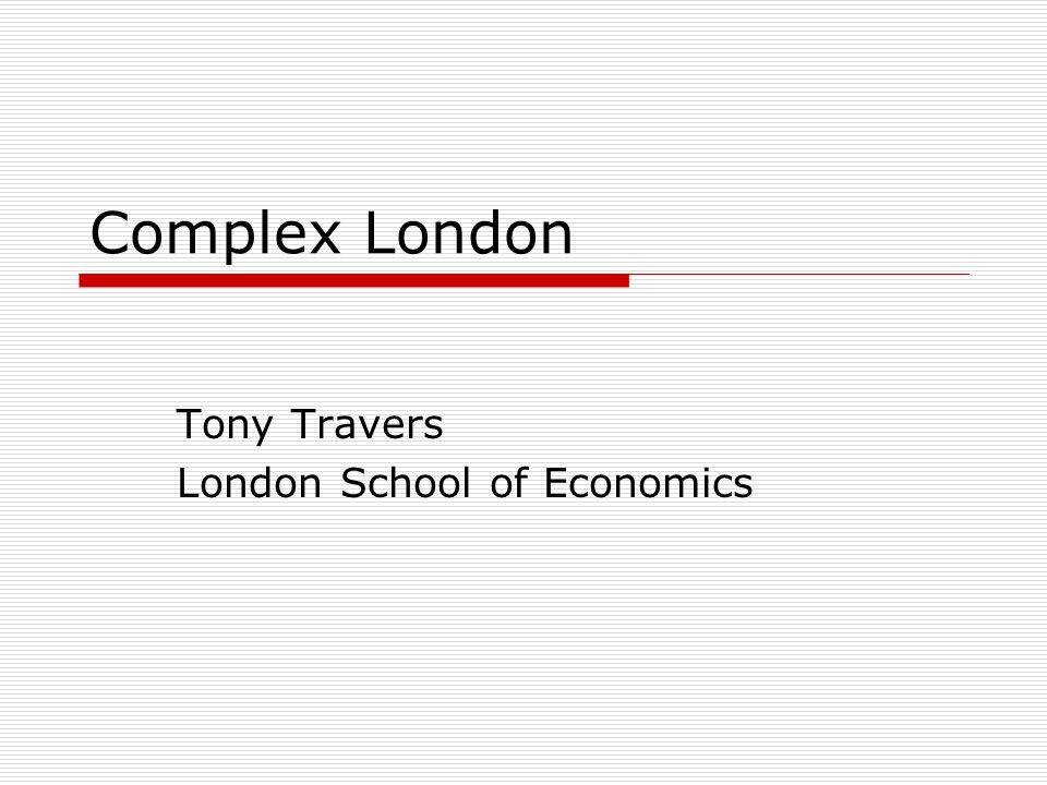Complex London Tony Travers London School of Economics