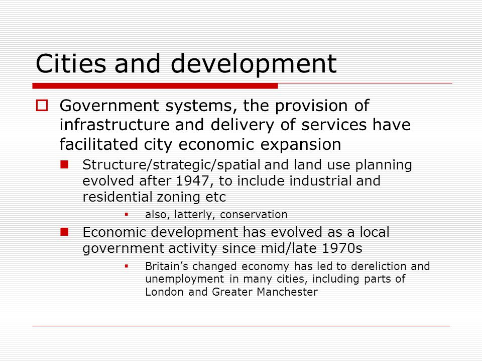 Cities and development Government systems, the provision of infrastructure and delivery of services have facilitated city economic expansion Structure