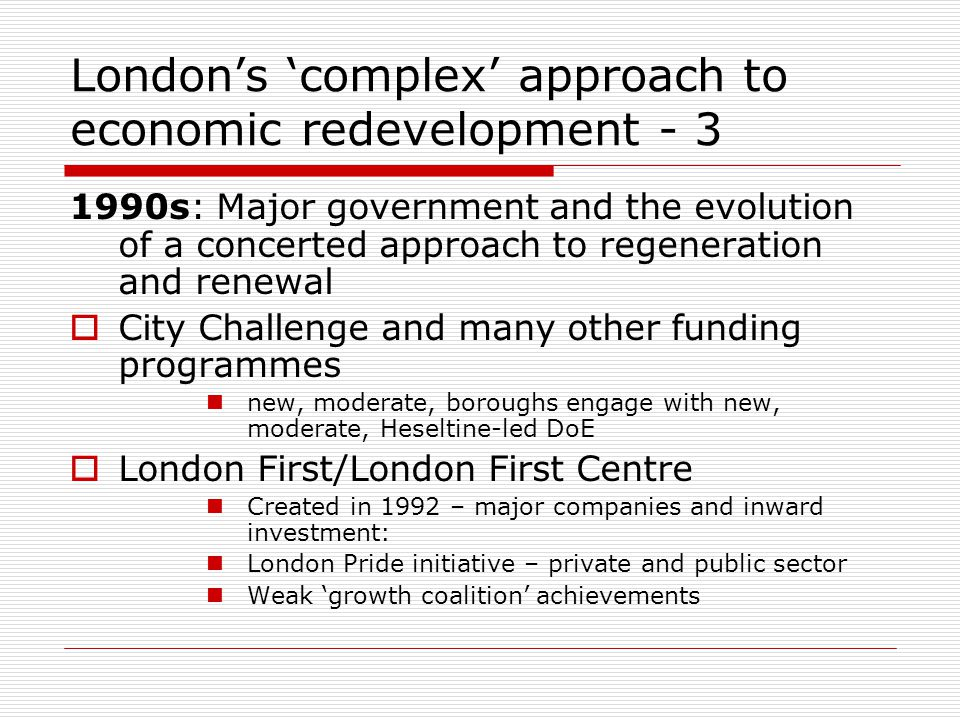 Londons complex approach to economic redevelopment - 3 1990s: Major government and the evolution of a concerted approach to regeneration and renewal C