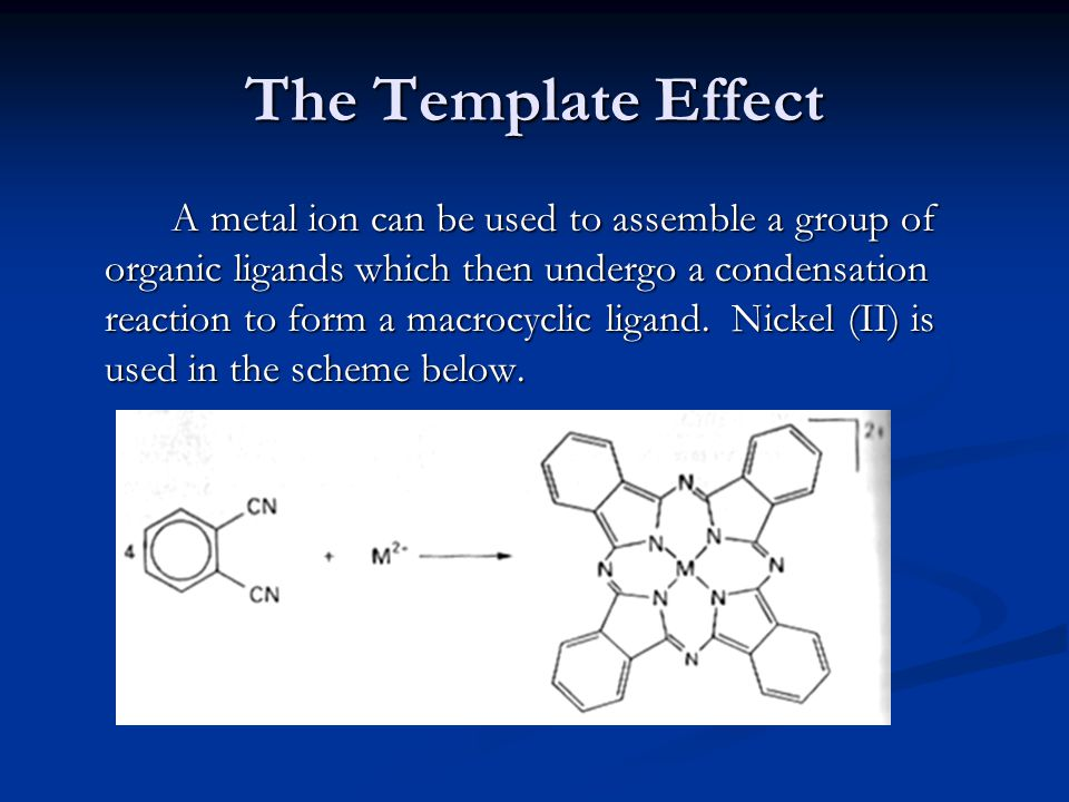 The Template Effect A metal ion can be used to assemble a group of organic ligands which then undergo a condensation reaction to form a macrocyclic li