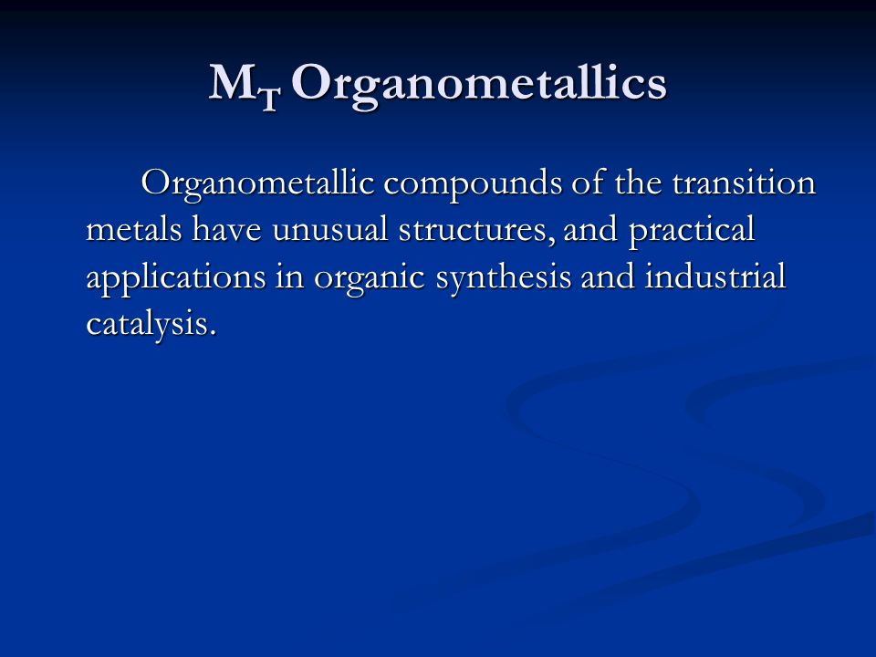 M T Organometallics Organometallic compounds of the transition metals have unusual structures, and practical applications in organic synthesis and ind