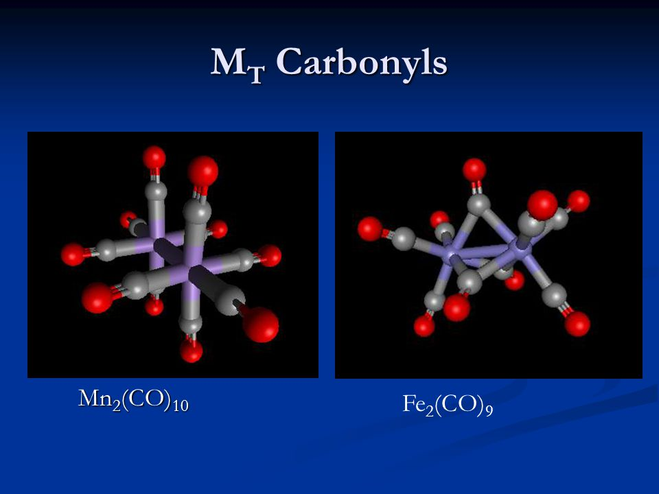 M T Carbonyls Mn 2 (CO) 10 Fe 2 (CO) 9