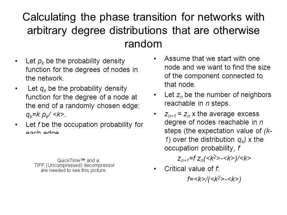 Calculating the phase transition for networks with arbitrary degree distributions that are otherwise random Let p k be the probability density function for the degrees of nodes in the network.