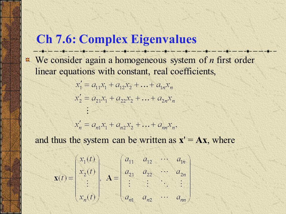 Conjugate Eigenvalues and Eigenvectors We know that x = e rt is a solution of x = Ax, provided r is an eigenvalue and is an eigenvector of A.