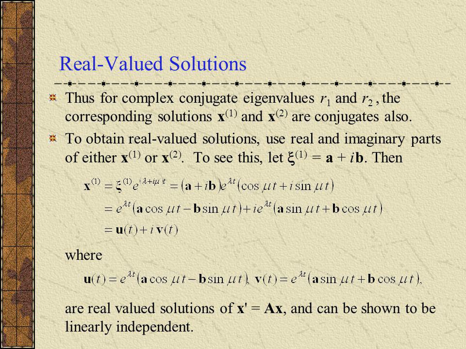 Real-Valued Solutions Thus for complex conjugate eigenvalues r 1 and r 2, the corresponding solutions x (1) and x (2) are conjugates also. To obtain r