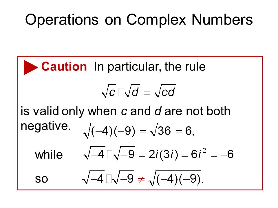 Operations on Complex Numbers Caution In particular, the rule is valid only when c and d are not both negative. while so