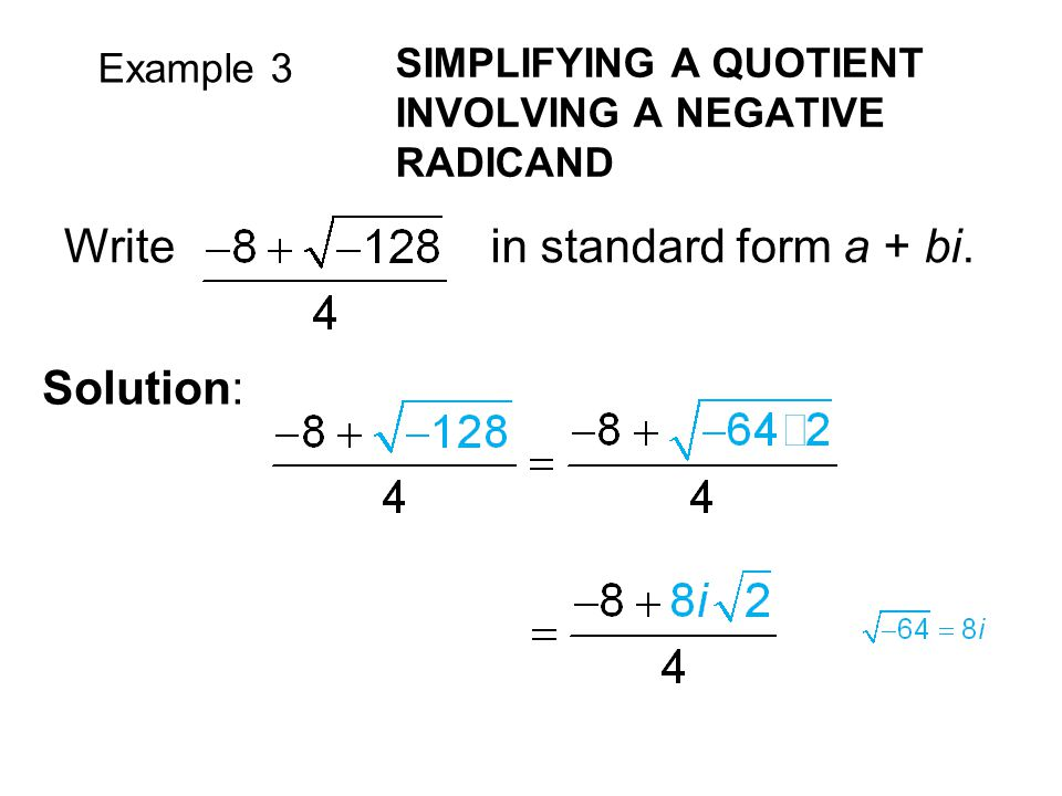 Example 3 SIMPLIFYING A QUOTIENT INVOLVING A NEGATIVE RADICAND Writein standard form a + bi. Solution: