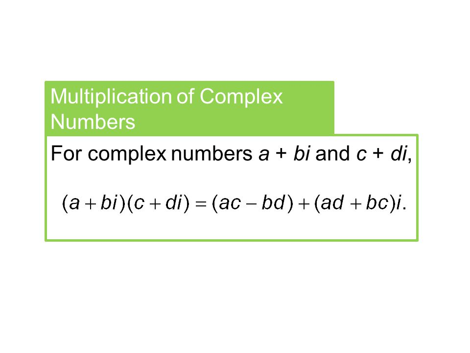 Multiplication of Complex Numbers For complex numbers a + bi and c + di,