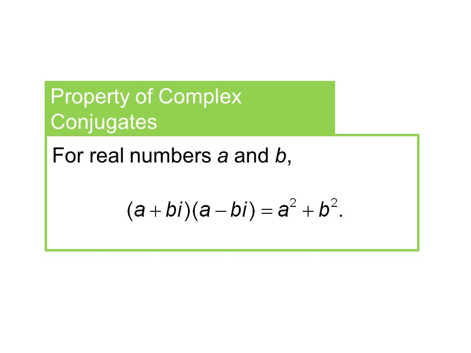 Property of Complex Conjugates For real numbers a and b,