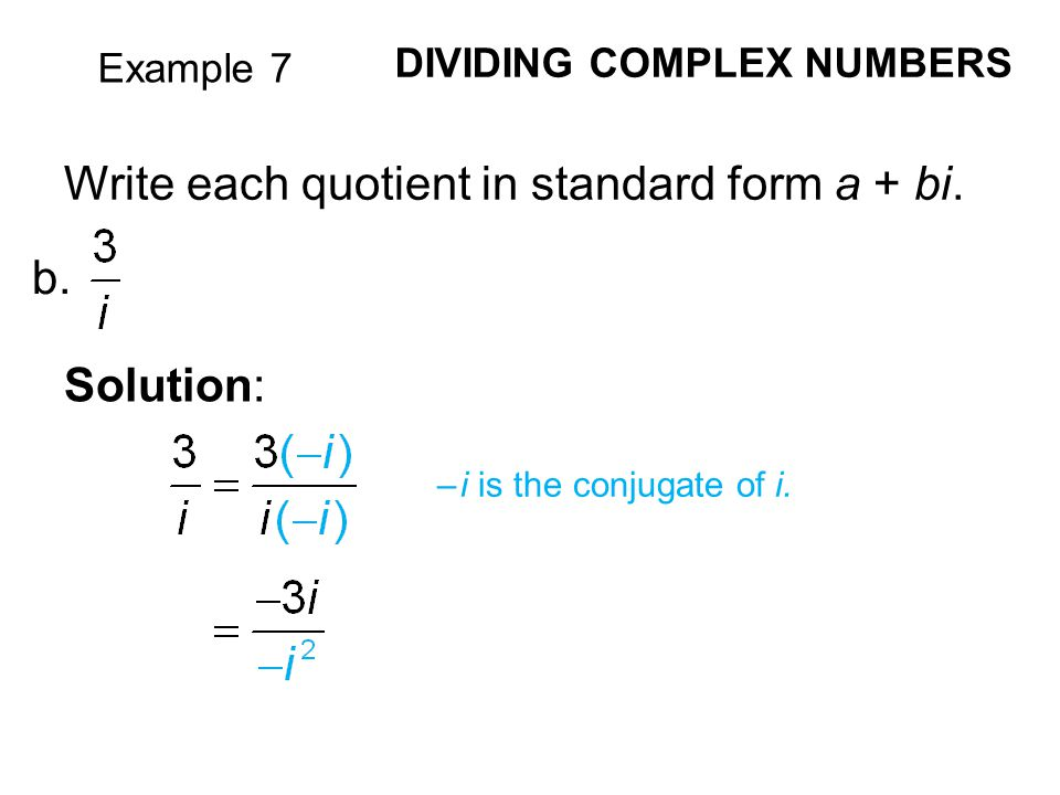 Example 7 DIVIDING COMPLEX NUMBERS Write each quotient in standard form a + bi.