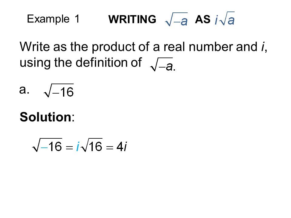 Example 1 WRITING AS Write as the product of a real number and i, using the definition of a.
