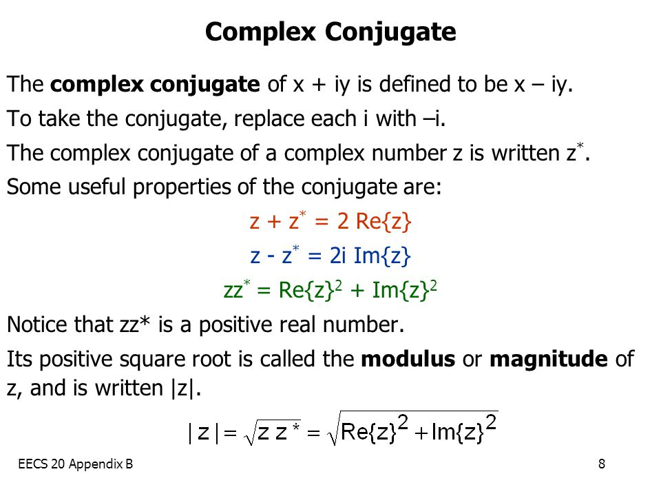 EECS 20 Appendix B8 Complex Conjugate The complex conjugate of x + iy is defined to be x – iy. To take the conjugate, replace each i with –i. The comp