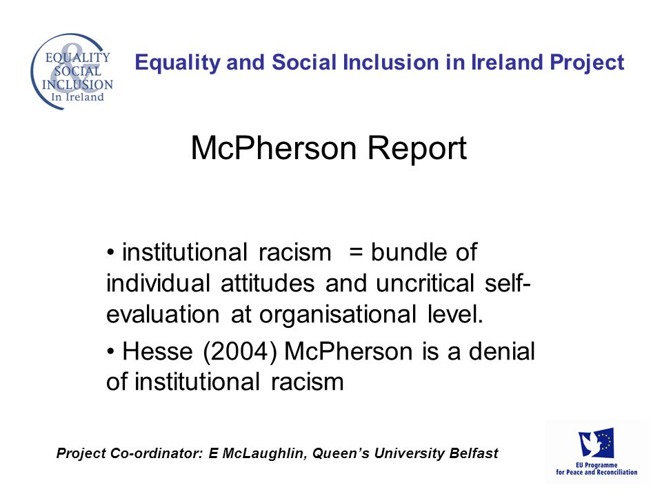 institutional racism = bundle of individual attitudes and uncritical self- evaluation at organisational level.