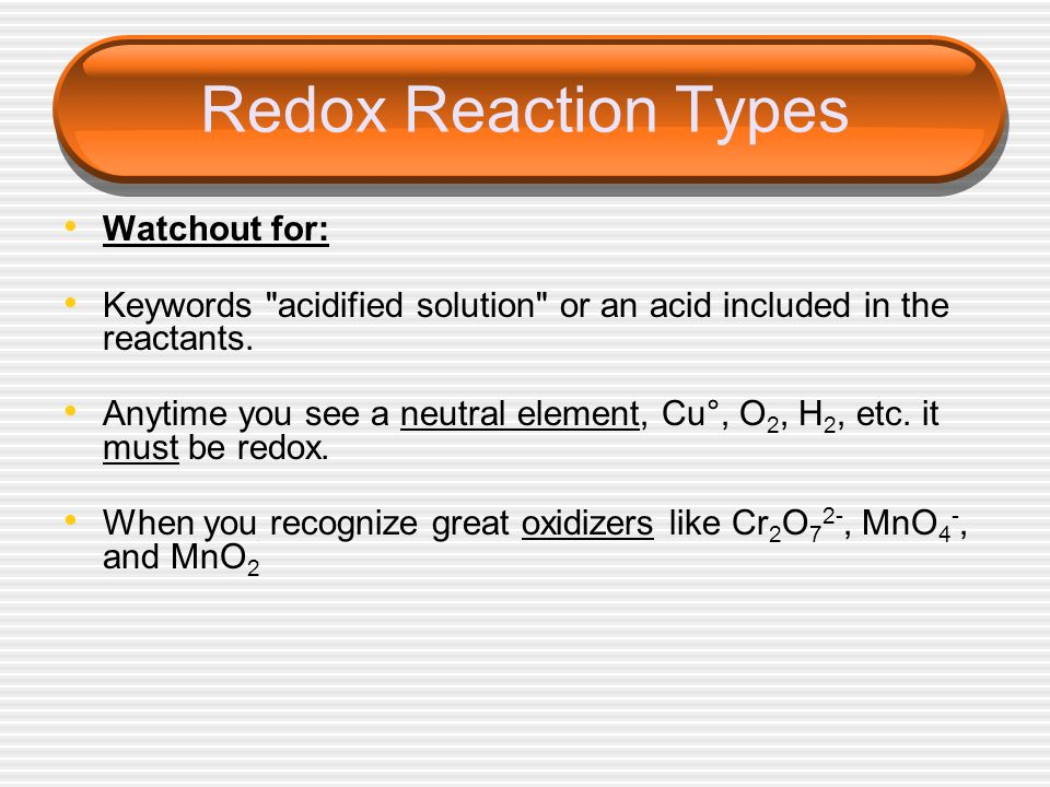 Redox Reaction Types Watchout for: Keywords acidified solution or an acid included in the reactants.