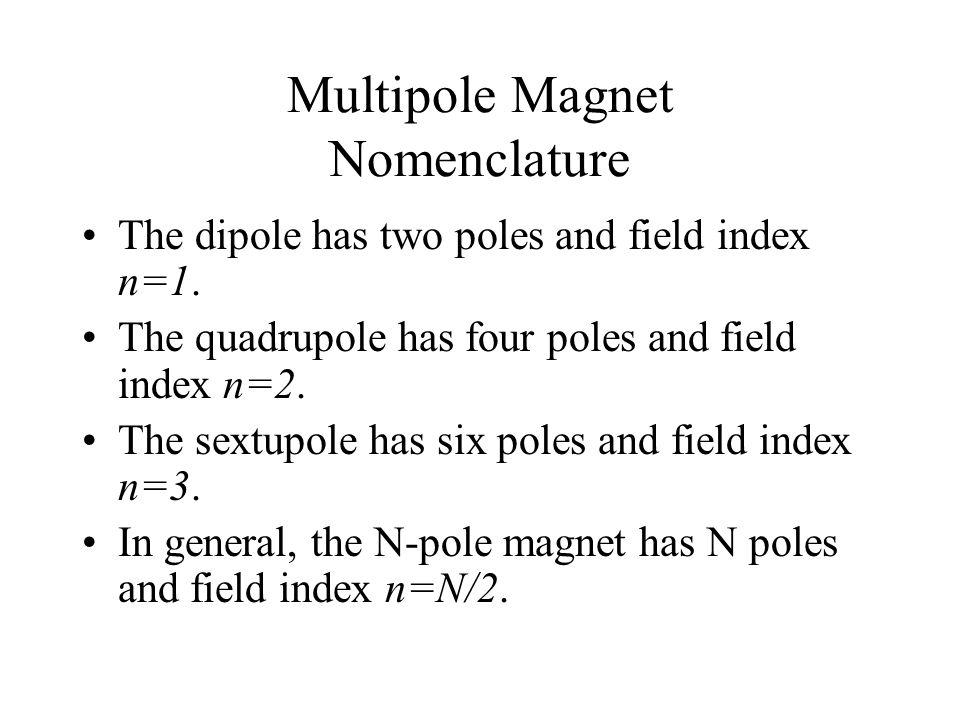 Multipole Magnet Nomenclature The dipole has two poles and field index n=1.