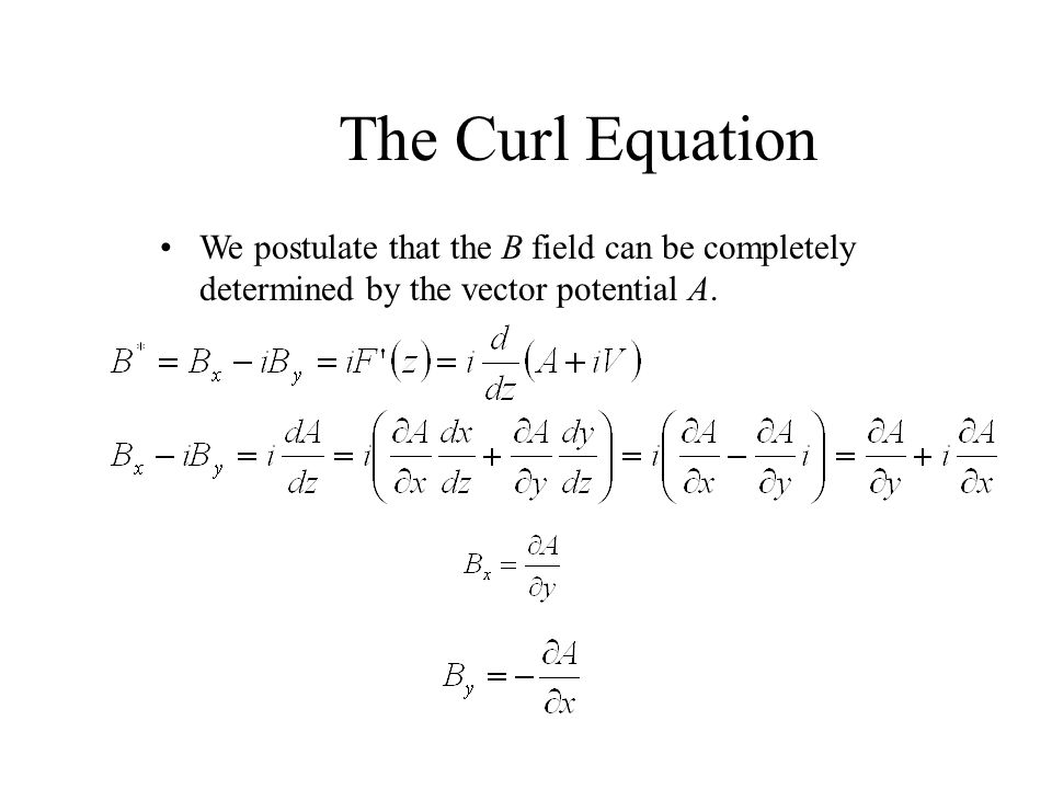 The Curl Equation We postulate that the B field can be completely determined by the vector potential A.