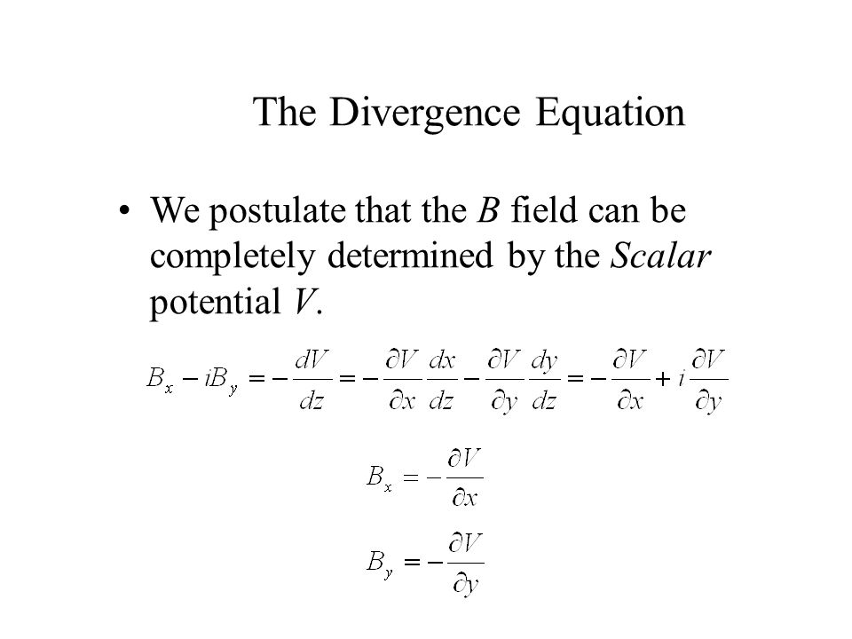 The Divergence Equation We postulate that the B field can be completely determined by the Scalar potential V.