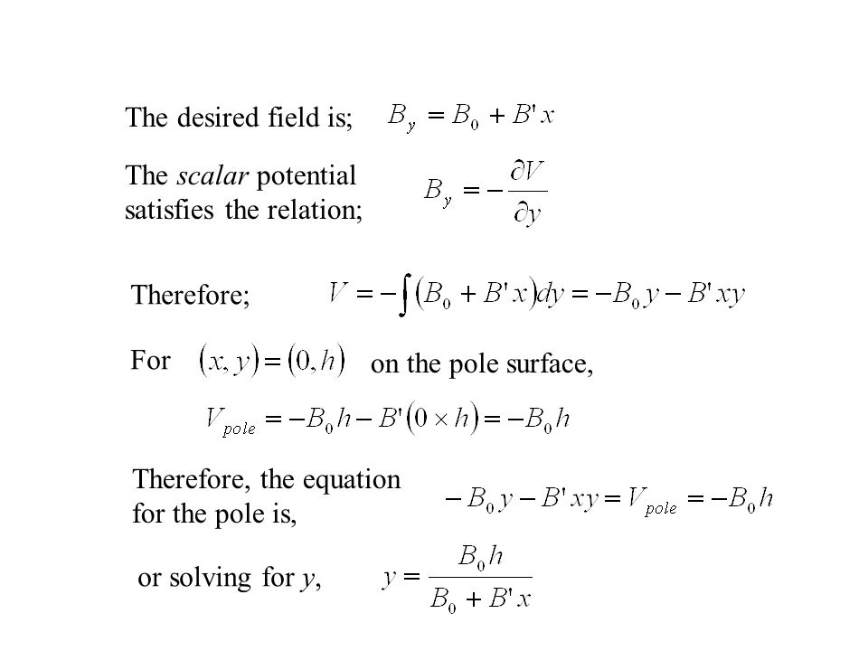 The desired field is; The scalar potential satisfies the relation; Therefore; For on the pole surface, Therefore, the equation for the pole is, or solving for y,