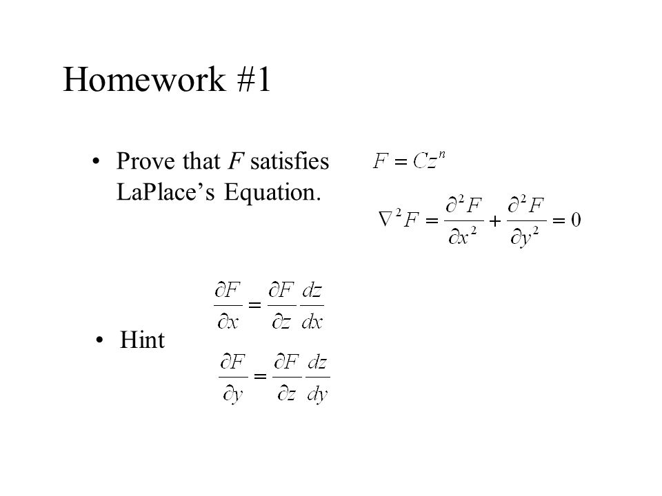 Homework #1 Prove that F satisfies LaPlaces Equation. Hint