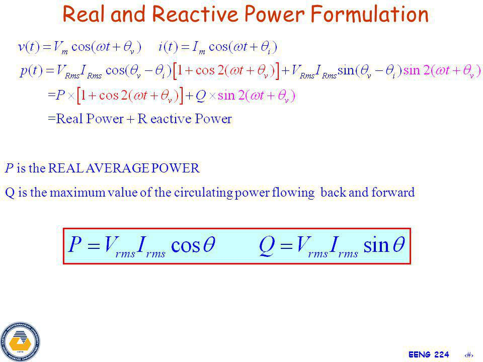 22 EENG 224 P is the REAL AVERAGE POWER Q is the maximum value of the circulating power flowing back and forward Real and Reactive Power Formulation