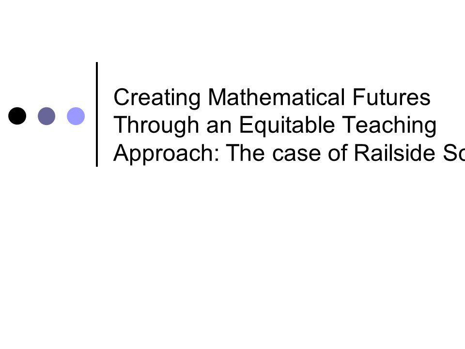 Creating Mathematical Futures Through an Equitable Teaching Approach: The case of Railside School