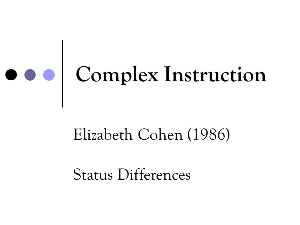 Complex Instruction Elizabeth Cohen (1986) Status Differences