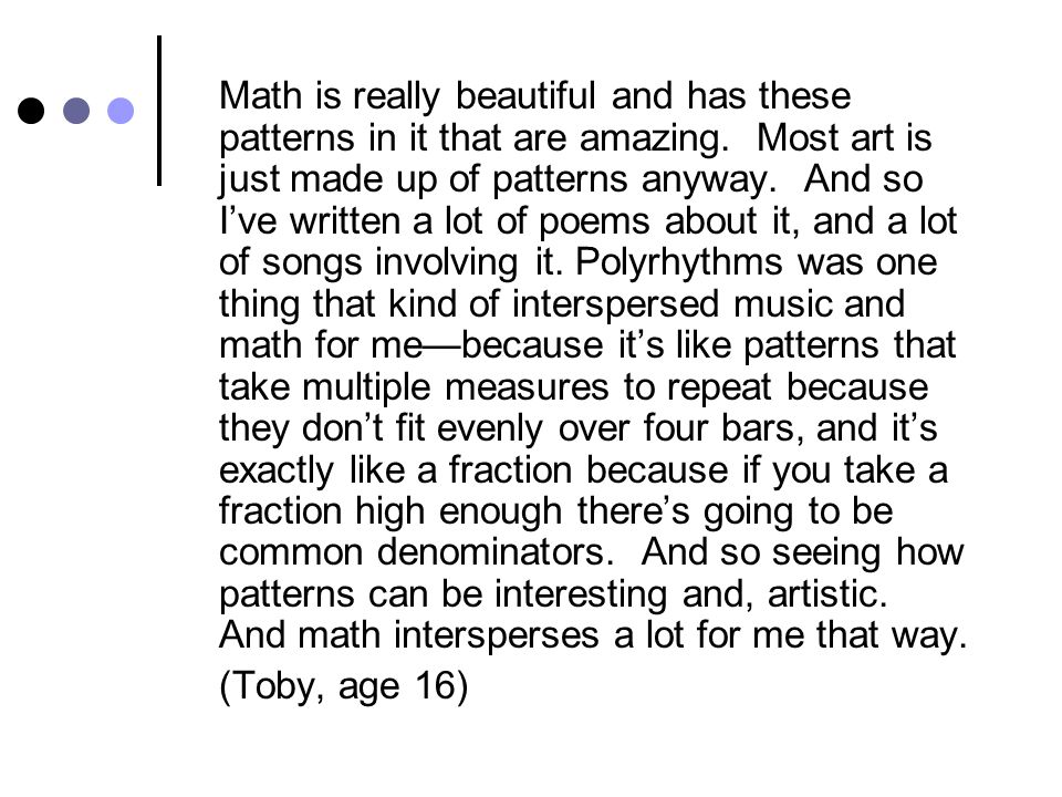 Math is really beautiful and has these patterns in it that are amazing.