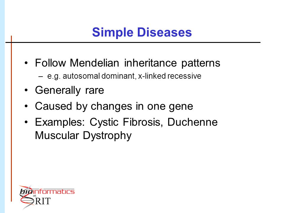 Complex Diseases aka Common Diseases Tend to cluster in families but do not follow Mendelian inheritance patterns Result from action of multiple genes Alleles of these genes are susceptibility factors Most factors are neither necessary or sufficient for disease Complex interaction between environment and these susceptibility alleles contributes to disease
