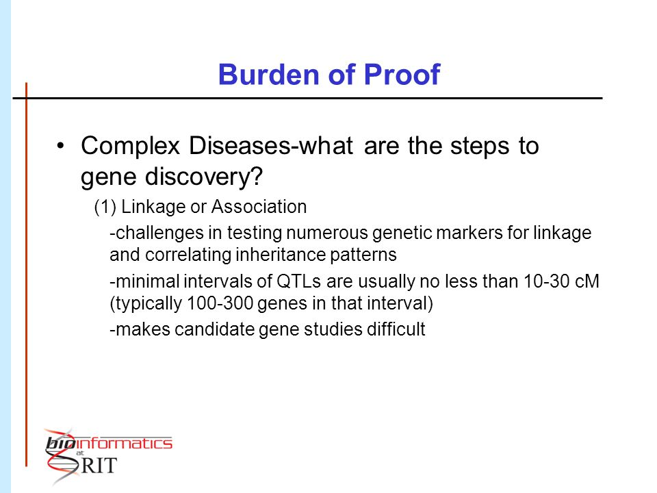 Burden of Proof Complex Diseases-what are the steps to gene discovery? (1) Linkage or Association -challenges in testing numerous genetic markers for