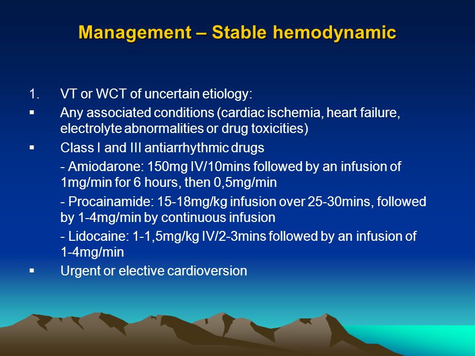 Management – Stable hemodynamic 1.VT or WCT of uncertain etiology: Any associated conditions (cardiac ischemia, heart failure, electrolyte abnormaliti