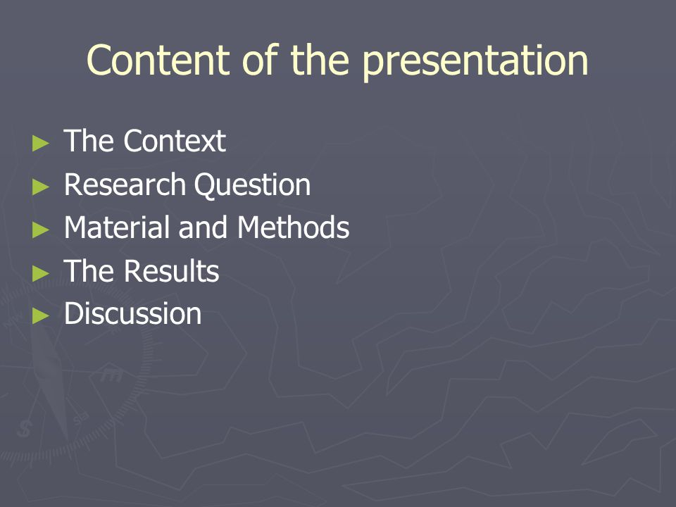 Content of the presentation The Context Research Question Material and Methods The Results Discussion