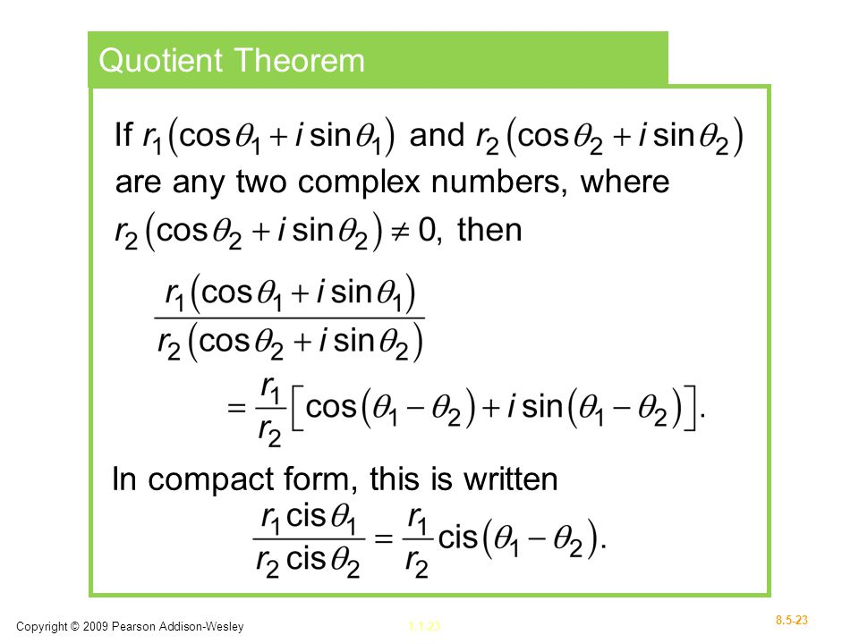 Copyright © 2009 Pearson Addison-Wesley1.1-23 8.5-23 Quotient Theorem are any two complex numbers, where In compact form, this is written
